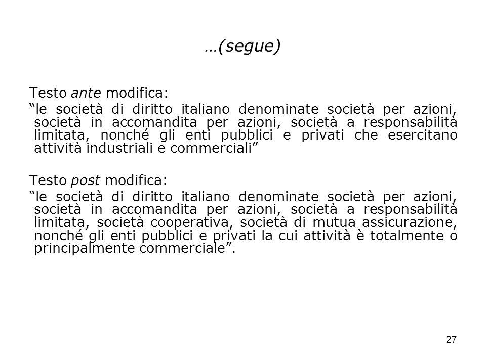 27 …(segue) Testo ante modifica: le società di diritto italiano denominate società per azioni, società in accomandita per azioni, società a responsabi