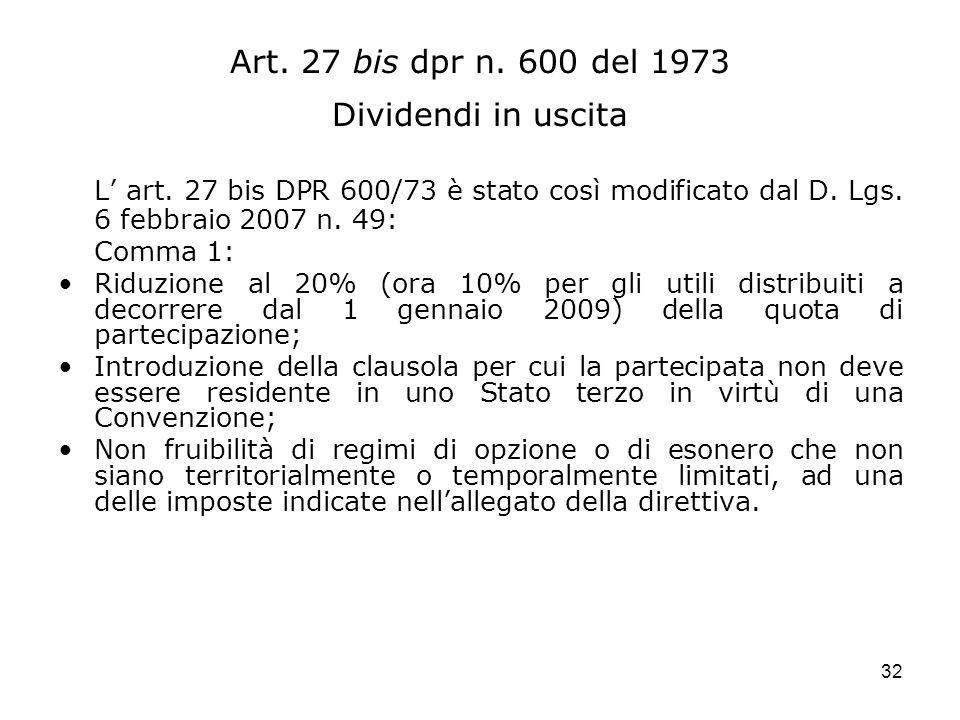 32 Art. 27 bis dpr n. 600 del 1973 Dividendi in uscita L art. 27 bis DPR 600/73 è stato così modificato dal D. Lgs. 6 febbraio 2007 n. 49: Comma 1: Ri