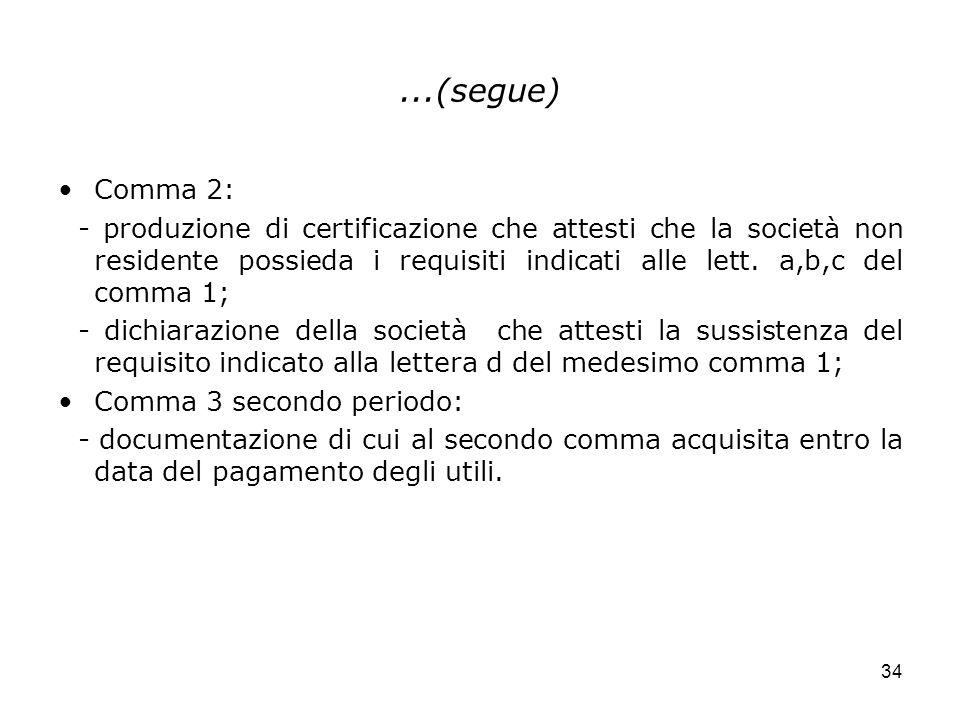 34...(segue) Comma 2: - produzione di certificazione che attesti che la società non residente possieda i requisiti indicati alle lett. a,b,c del comma