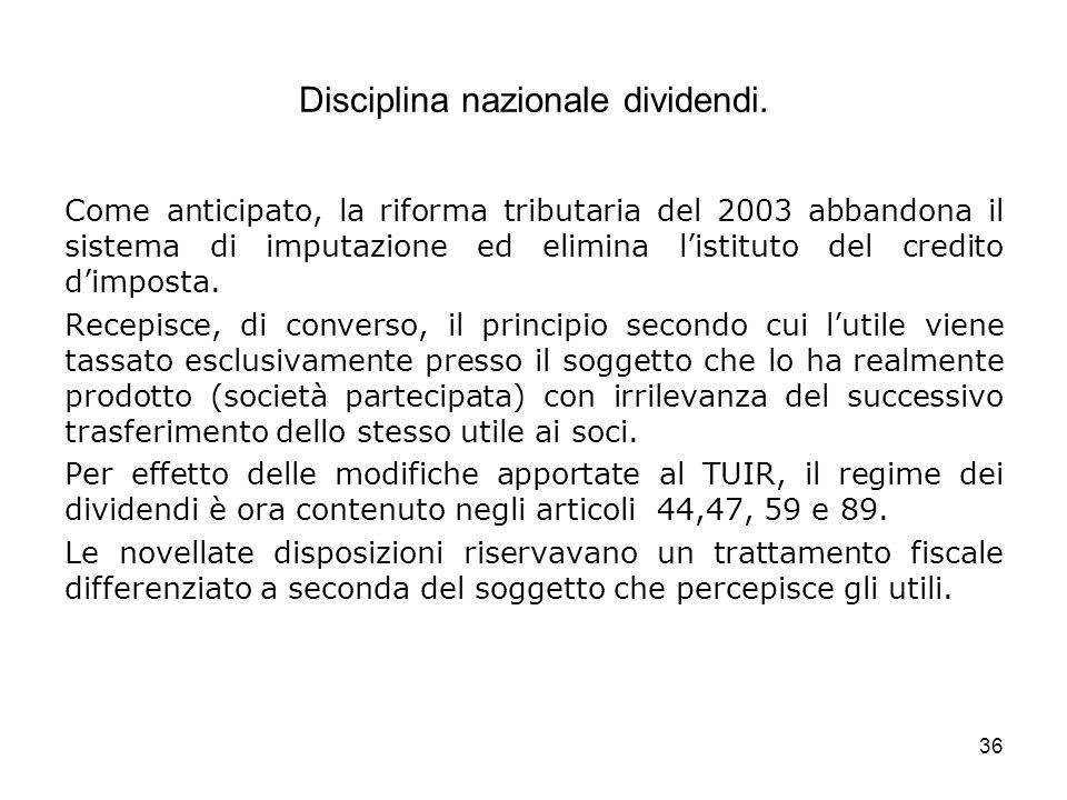 36 Disciplina nazionale dividendi. Come anticipato, la riforma tributaria del 2003 abbandona il sistema di imputazione ed elimina listituto del credit