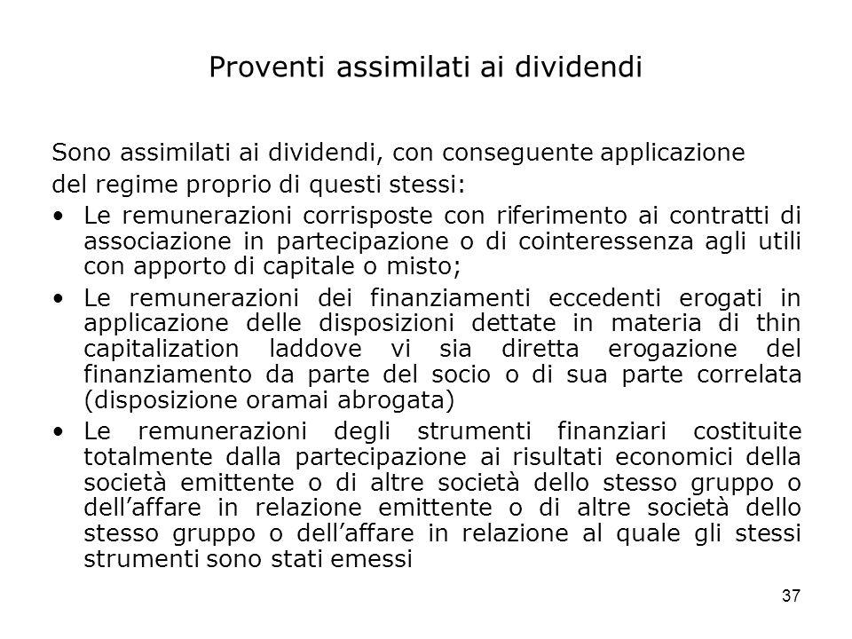 37 Proventi assimilati ai dividendi Sono assimilati ai dividendi, con conseguente applicazione del regime proprio di questi stessi: Le remunerazioni c
