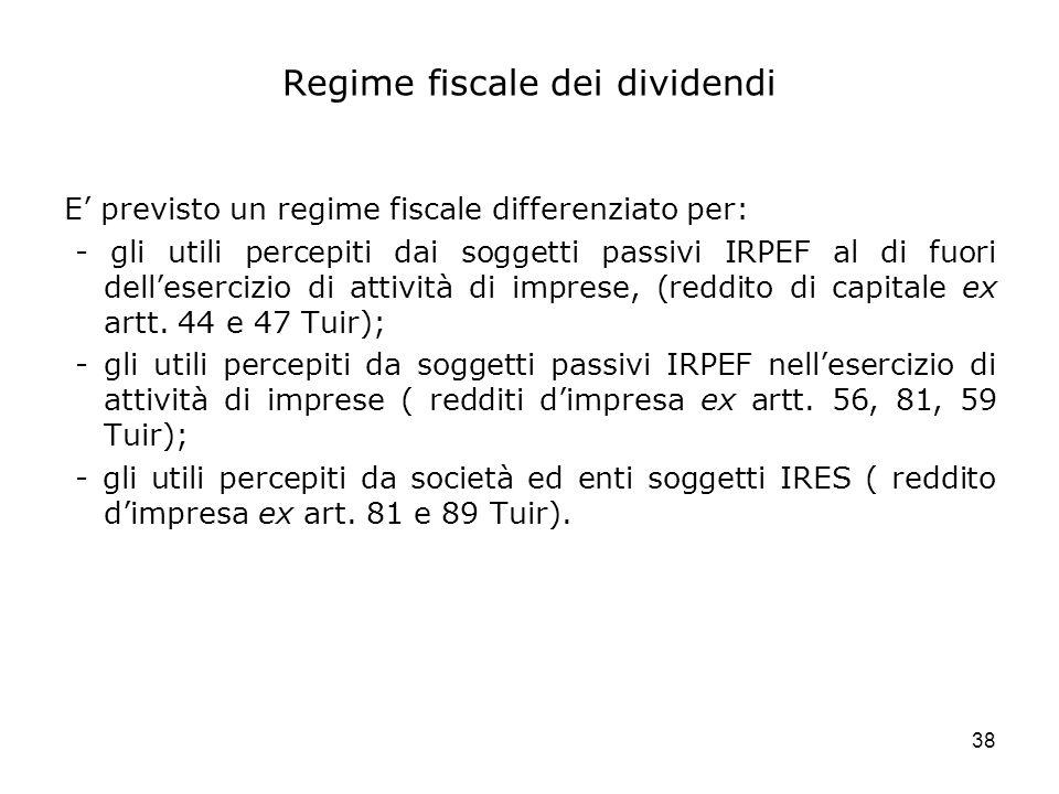 38 Regime fiscale dei dividendi E previsto un regime fiscale differenziato per: - gli utili percepiti dai soggetti passivi IRPEF al di fuori delleserc