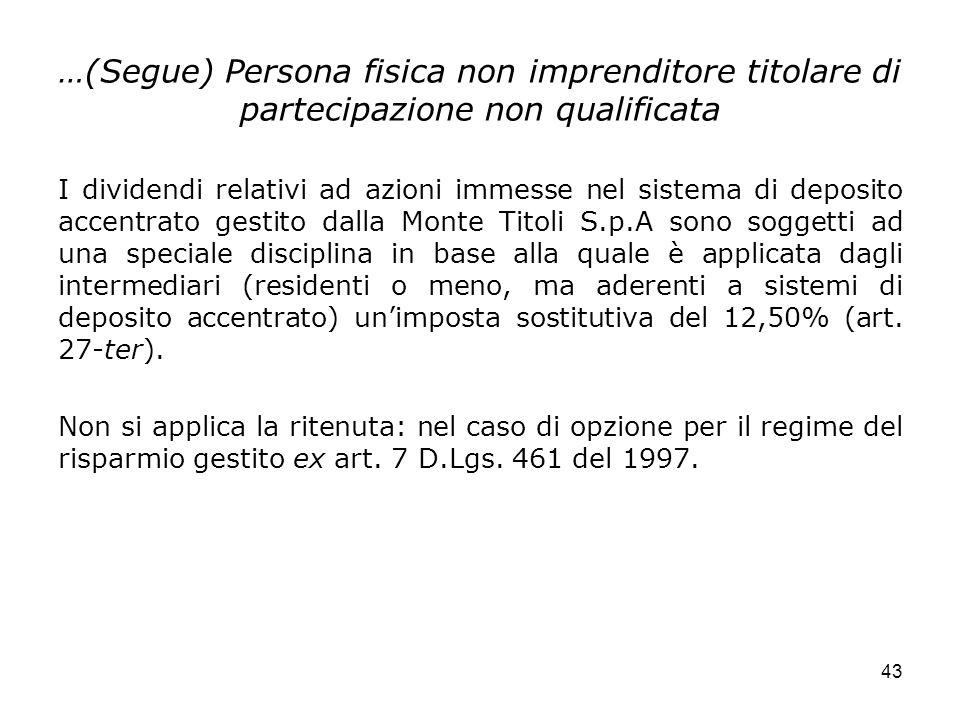 43 …(Segue) Persona fisica non imprenditore titolare di partecipazione non qualificata I dividendi relativi ad azioni immesse nel sistema di deposito
