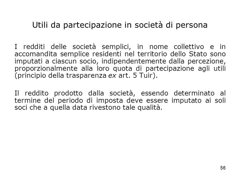 56 Utili da partecipazione in società di persona I redditi delle società semplici, in nome collettivo e in accomandita semplice residenti nel territor