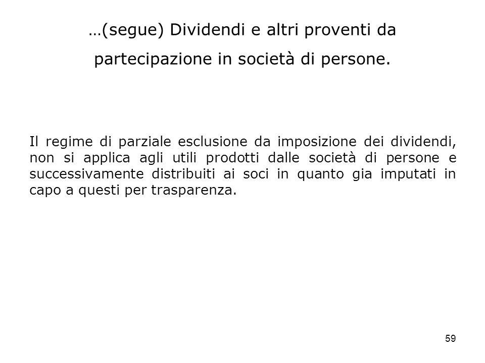 59 …(segue) Dividendi e altri proventi da partecipazione in società di persone. Il regime di parziale esclusione da imposizione dei dividendi, non si