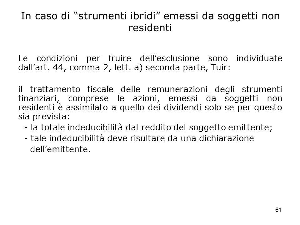 61 In caso di strumenti ibridi emessi da soggetti non residenti Le condizioni per fruire dellesclusione sono individuate dallart. 44, comma 2, lett. a