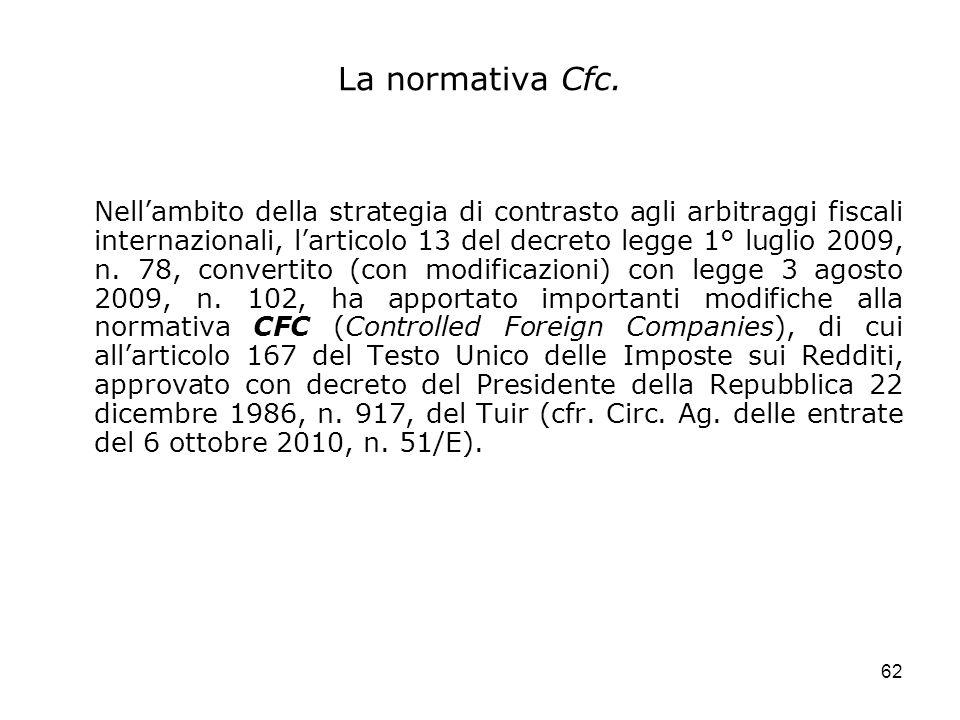 62 La normativa Cfc. Nellambito della strategia di contrasto agli arbitraggi fiscali internazionali, larticolo 13 del decreto legge 1° luglio 2009, n.