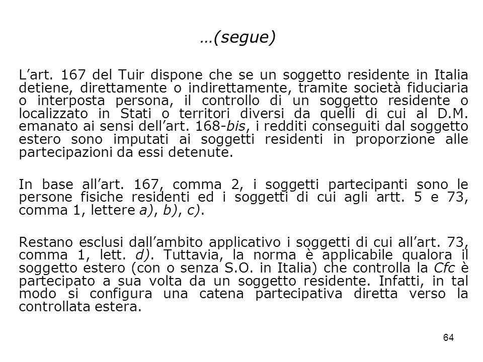64 …(segue) Lart. 167 del Tuir dispone che se un soggetto residente in Italia detiene, direttamente o indirettamente, tramite società fiduciaria o int