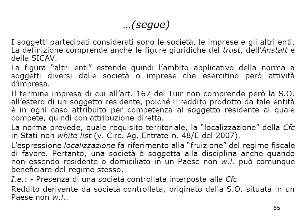 65 …(segue) I soggetti partecipati considerati sono le società, le imprese e gli altri enti. La definizione comprende anche le figure giuridiche del t