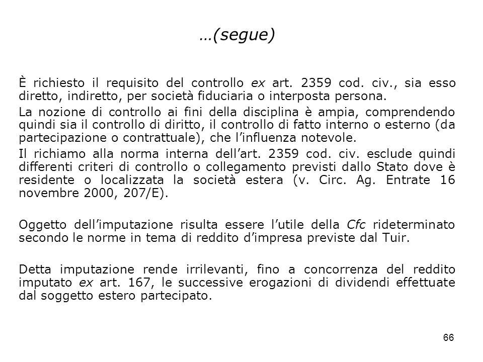 66 …(segue) È richiesto il requisito del controllo ex art. 2359 cod. civ., sia esso diretto, indiretto, per società fiduciaria o interposta persona. L
