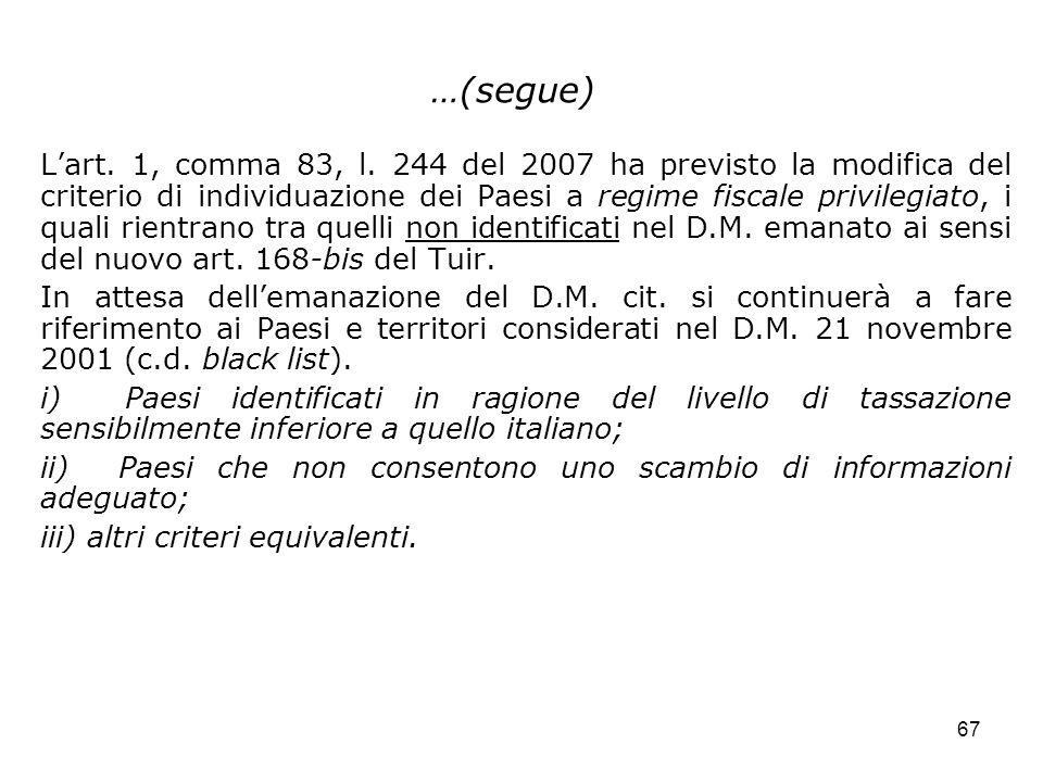 67 …(segue) Lart. 1, comma 83, l. 244 del 2007 ha previsto la modifica del criterio di individuazione dei Paesi a regime fiscale privilegiato, i quali