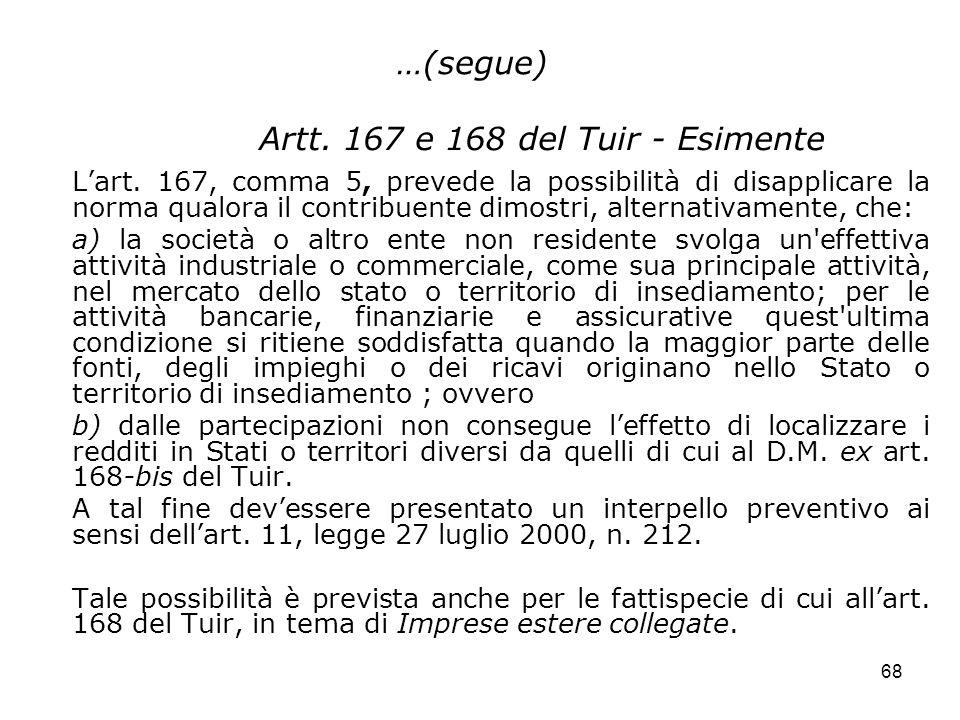 68 …(segue) Artt. 167 e 168 del Tuir - Esimente Lart. 167, comma 5, prevede la possibilità di disapplicare la norma qualora il contribuente dimostri,