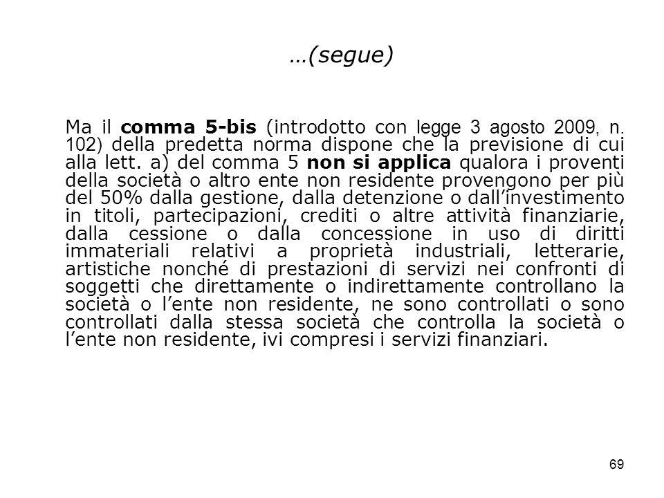 69 …(segue) Ma il comma 5-bis (introdotto con legge 3 agosto 2009, n. 102) della predetta norma dispone che la previsione di cui alla lett. a) del com