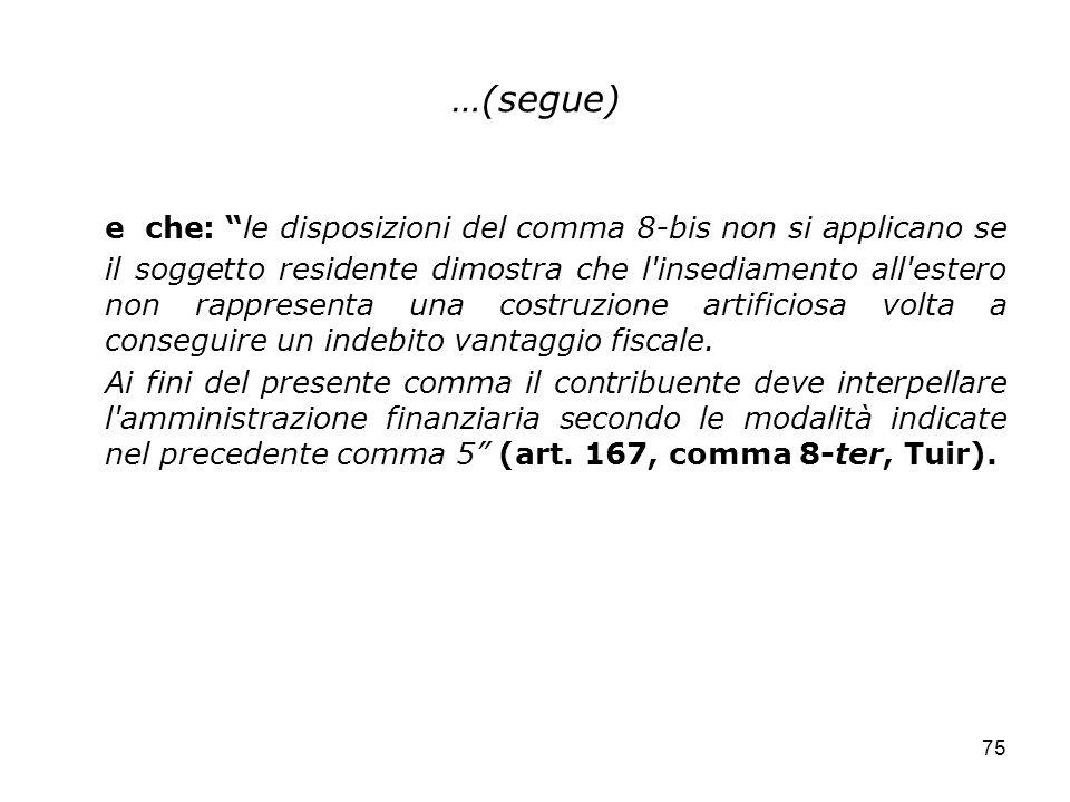 75 …(segue) e che: le disposizioni del comma 8-bis non si applicano se il soggetto residente dimostra che l'insediamento all'estero non rappresenta un