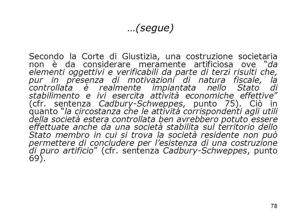 78 …(segue) Secondo la Corte di Giustizia, una costruzione societaria non è da considerare meramente artificiosa ove da elementi oggettivi e verificab