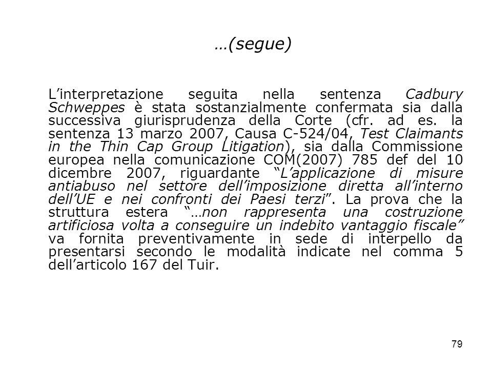 79 …(segue) Linterpretazione seguita nella sentenza Cadbury Schweppes è stata sostanzialmente confermata sia dalla successiva giurisprudenza della Cor