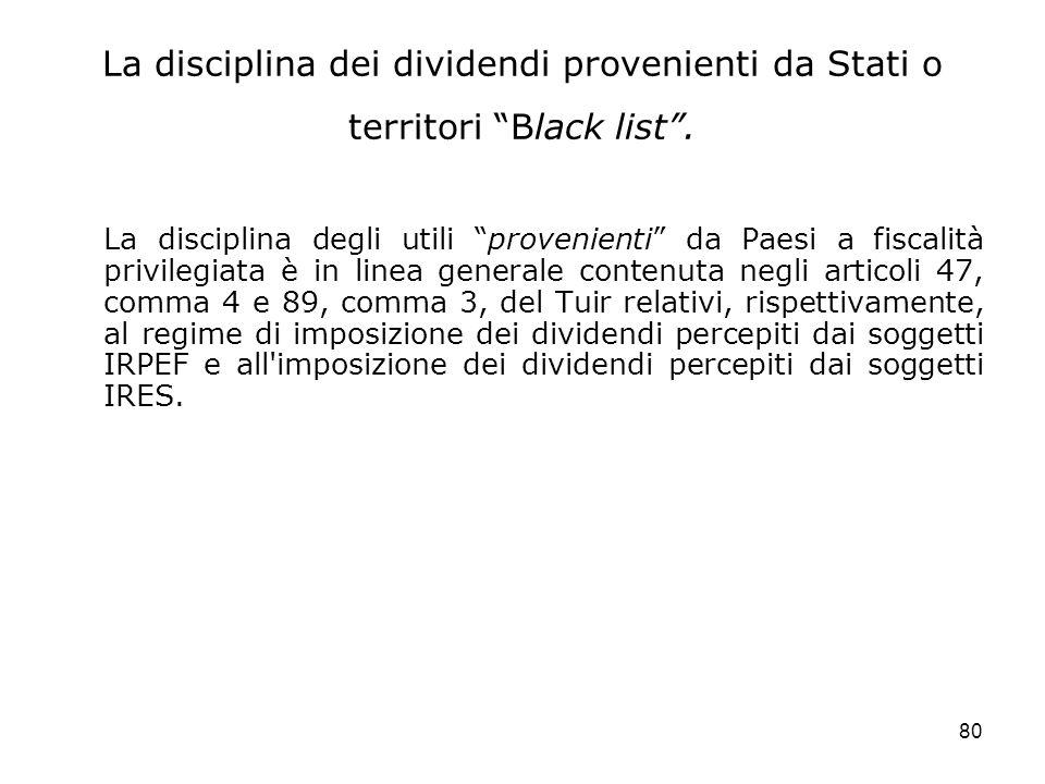 80 La disciplina dei dividendi provenienti da Stati o territori Black list. La disciplina degli utili provenienti da Paesi a fiscalità privilegiata è