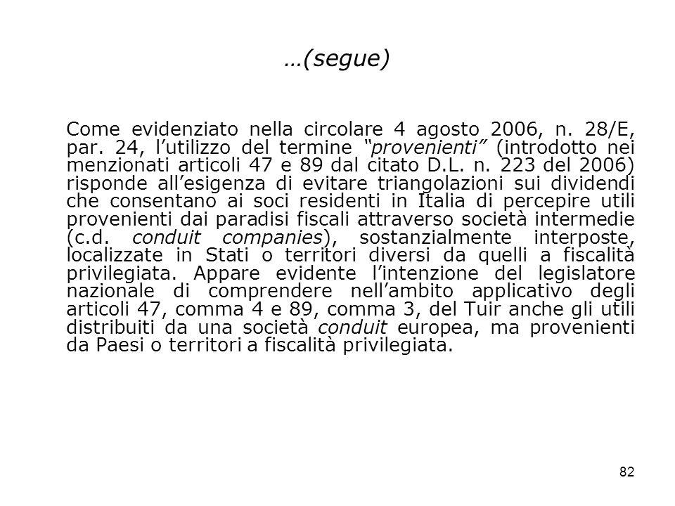 82 …(segue) Come evidenziato nella circolare 4 agosto 2006, n. 28/E, par. 24, lutilizzo del termine provenienti (introdotto nei menzionati articoli 47