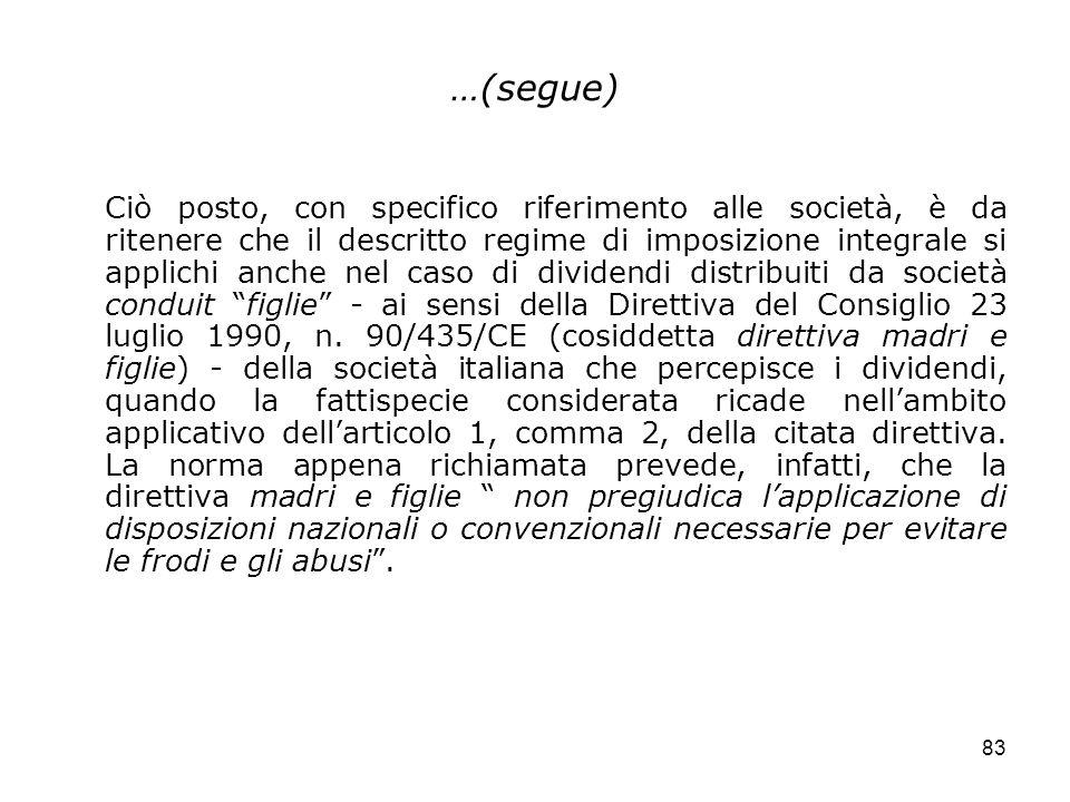 83 …(segue) Ciò posto, con specifico riferimento alle società, è da ritenere che il descritto regime di imposizione integrale si applichi anche nel ca