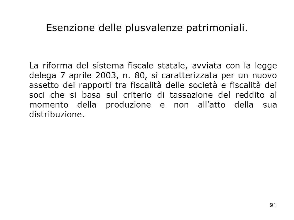91 Esenzione delle plusvalenze patrimoniali. La riforma del sistema fiscale statale, avviata con la legge delega 7 aprile 2003, n. 80, si caratterizza