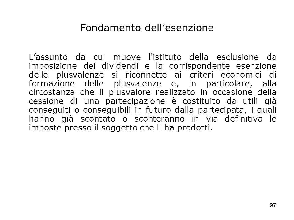 97 Fondamento dellesenzione Lassunto da cui muove l'istituto della esclusione da imposizione dei dividendi e la corrispondente esenzione delle plusval