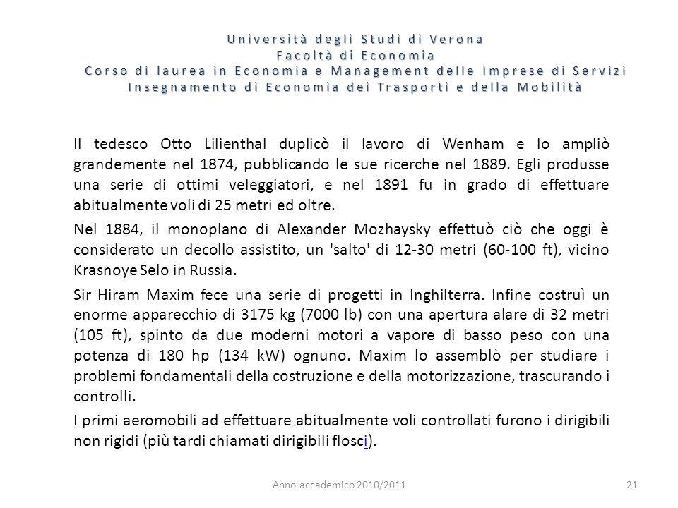 22 Università degli Studi di Verona Facoltà di Economia Corso di laurea in Economia e Management delle Imprese di Servizi Insegnamento di Economia dei Trasporti e della Mobilità Anno accademico 2010/2011 Il pioniere di maggior successo con questo tipo di aeromobili fu Alberto Santos-Dumont.