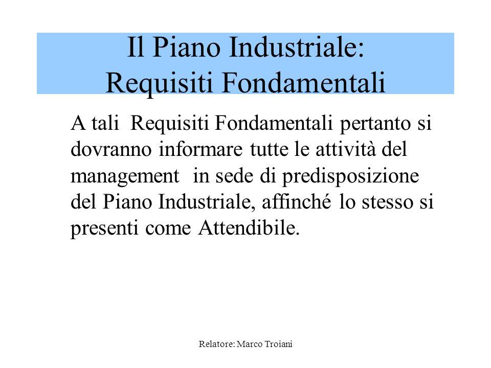 Relatore: Marco Troiani I Requisiti Fondamentali del Piano Industriale sono dunque i seguenti: 1.La Sostenibilità Finanziaria, ovvero lassenza di grav