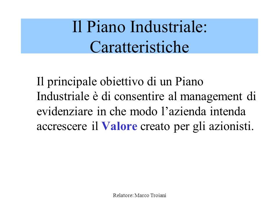 Relatore: Marco Troiani Il principale obiettivo di un Piano Industriale è di consentire al management di evidenziare in che modo lazienda intenda accrescere il Valore creato per gli azionisti.