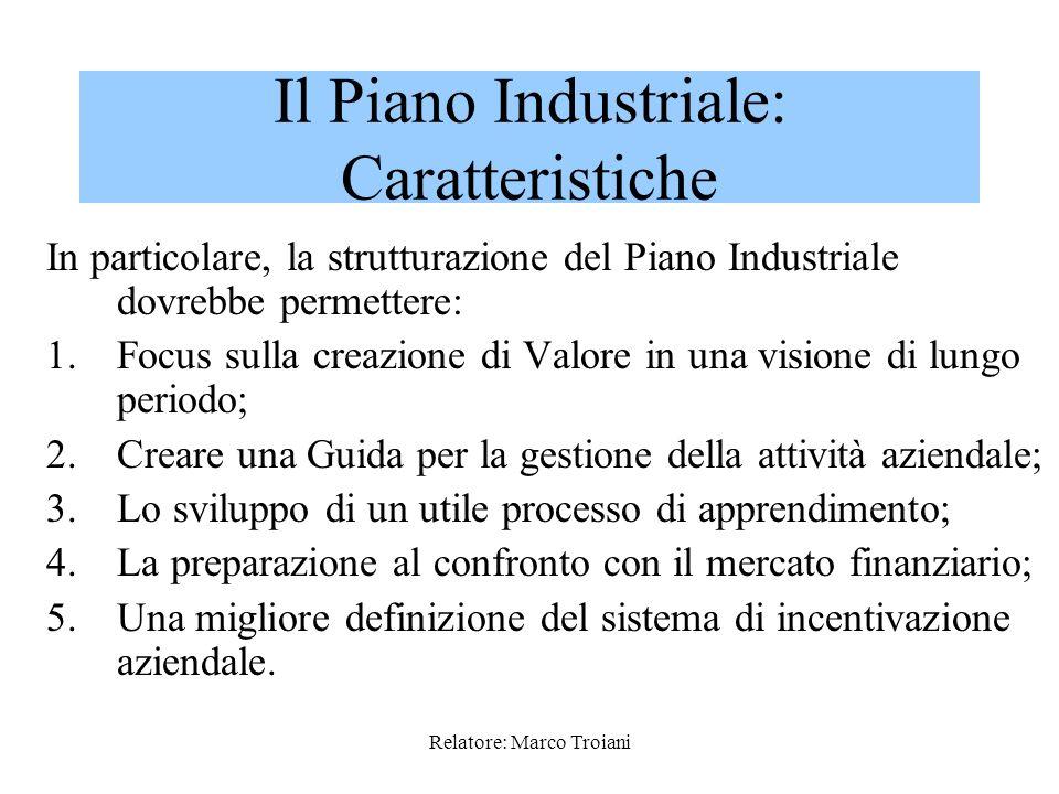 Relatore: Marco Troiani Il principale obiettivo di un Piano Industriale è di consentire al management di evidenziare in che modo lazienda intenda accr