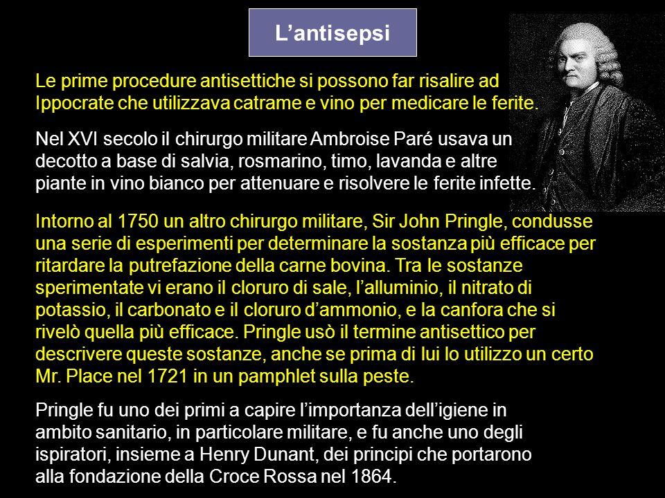 Lantisepsi Le prime procedure antisettiche si possono far risalire ad Ippocrate che utilizzava catrame e vino per medicare le ferite. Nel XVI secolo i