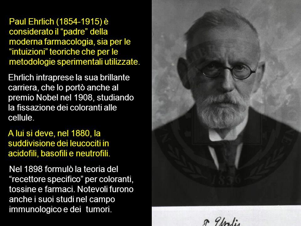 Paul Ehrlich (1854-1915) è considerato il padre della moderna farmacologia, sia per le intuizioni teoriche che per le metodologie sperimentali utilizz