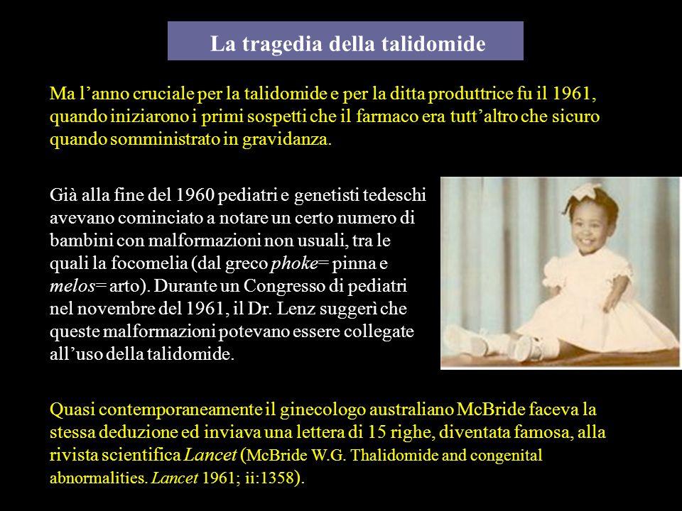 La tragedia della talidomide Ma lanno cruciale per la talidomide e per la ditta produttrice fu il 1961, quando iniziarono i primi sospetti che il farm
