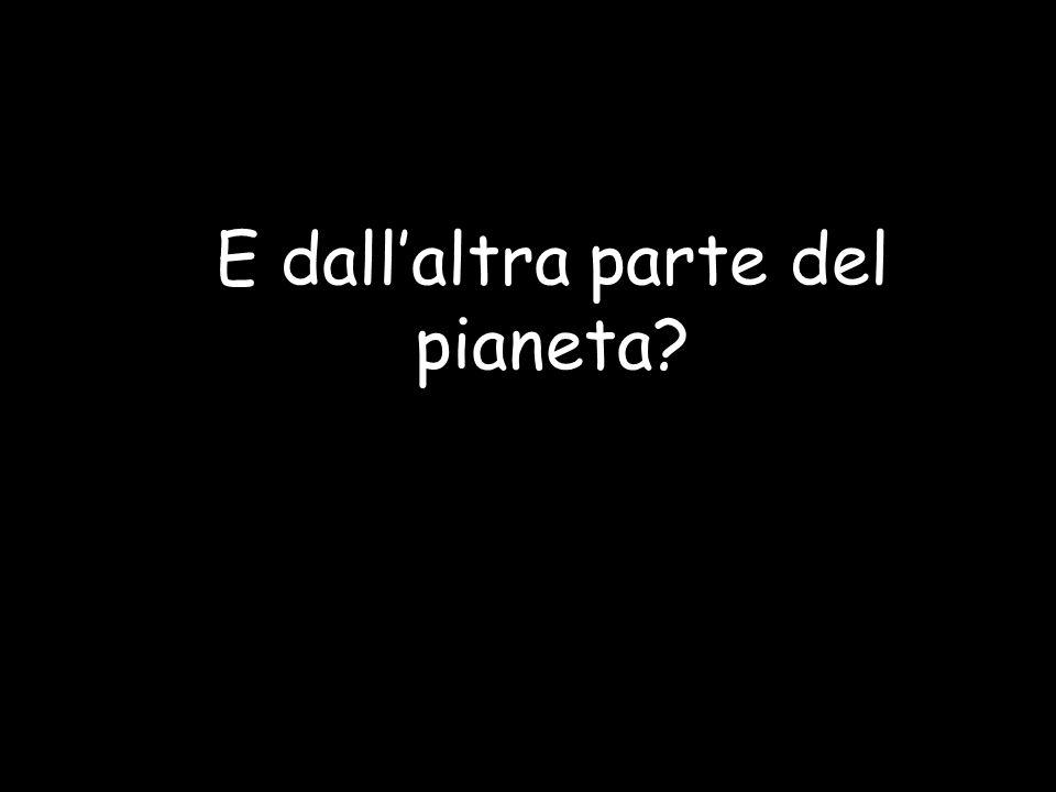 E dallaltra parte del pianeta?
