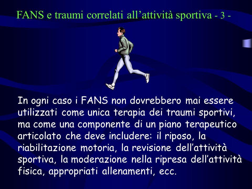 FANS e traumi correlati allattività sportiva - 3 - In ogni caso i FANS non dovrebbero mai essere utilizzati come unica terapia dei traumi sportivi, ma