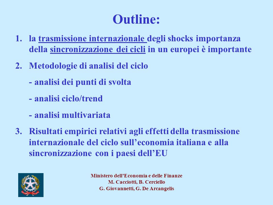 Sincronizzazione dei cicli europei Metodi di misurazione: 1.bivariati - indice di concordanza (Hardin & Pagan, 2002) -intensità delle correlazioni contemporanee 2.Multivariati - Cicli Comuni (Serial Correlation Common Feature Test) (Engle e Kozicki, 1993; Vahid e Engle, 1994, 1997)