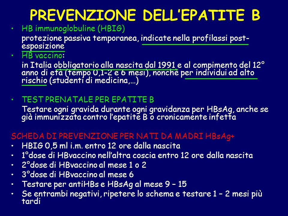 PREVENZIONE DELLEPATITE B HB immunoglobuline (HBIG) protezione passiva temporanea, indicate nella profilassi post- esposizione HB vaccino: in Italia o