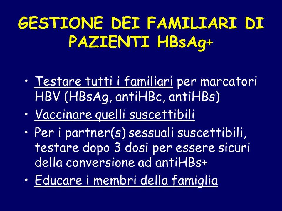 GESTIONE DEI FAMILIARI DI PAZIENTI HBsAg+ Testare tutti i familiari per marcatori HBV (HBsAg, antiHBc, antiHBs) Vaccinare quelli suscettibili Per i pa