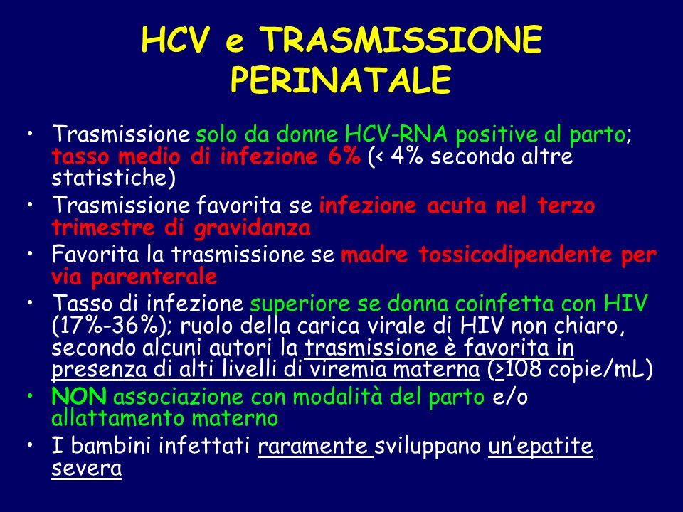 HCV e TRASMISSIONE PERINATALE Trasmissione solo da donne HCV-RNA positive al parto; tasso medio di infezione 6% (< 4% secondo altre statistiche) Trasm