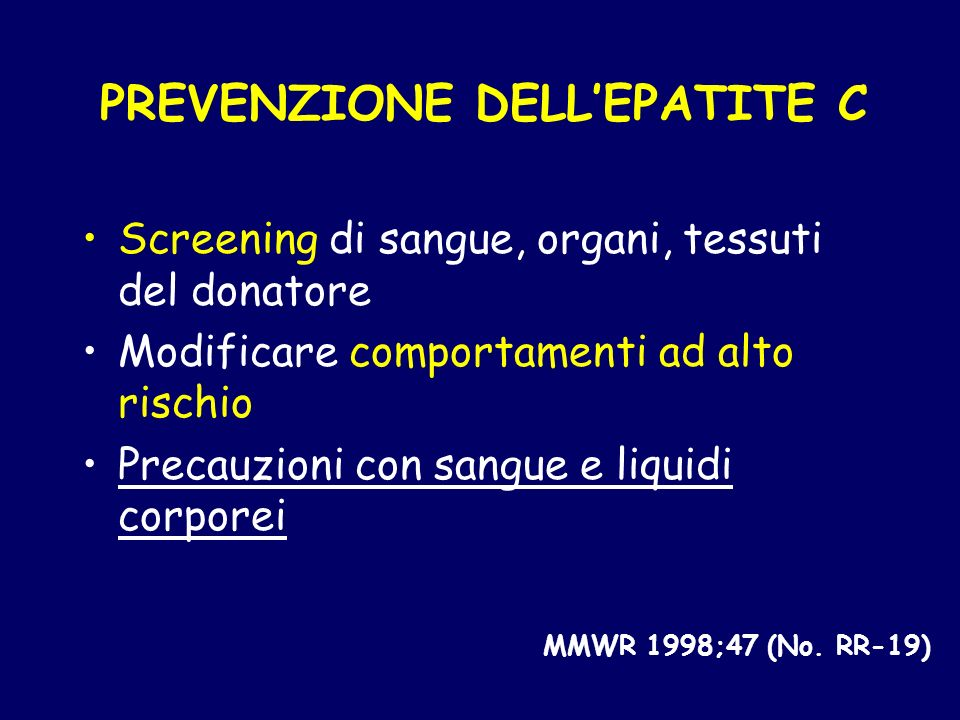 PREVENZIONE DELLEPATITE C Screening di sangue, organi, tessuti del donatore Modificare comportamenti ad alto rischio Precauzioni con sangue e liquidi