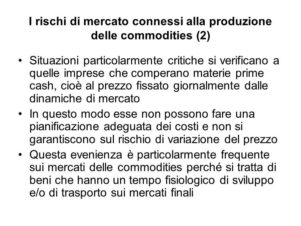 I rischi di mercato connessi alla produzione delle commodities (2) Situazioni particolarmente critiche si verificano a quelle imprese che comperano ma