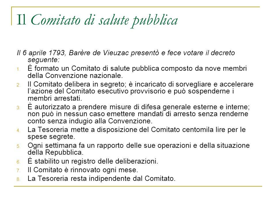 Il Comitato di salute pubblica Il 6 aprile 1793, Barère de Vieuzac presentò e fece votare il decreto seguente: 1. È formato un Comitato di salute pubb