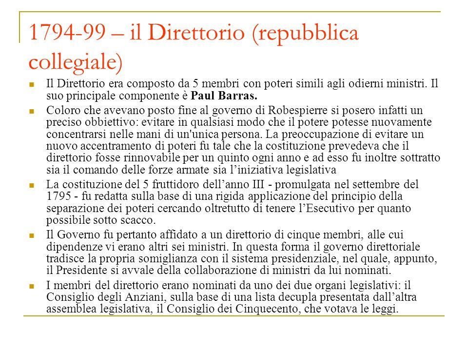 1794-99 – il Direttorio (repubblica collegiale) Il Direttorio era composto da 5 membri con poteri simili agli odierni ministri.