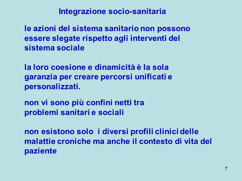 7 Integrazione socio-sanitaria le azioni del sistema sanitario non possono essere slegate rispetto agli interventi del sistema sociale la loro coesion