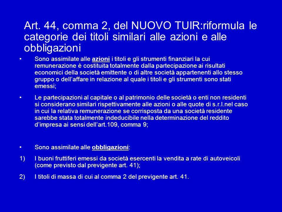 Art. 44, comma 2, del NUOVO TUIR:riformula le categorie dei titoli similari alle azioni e alle obbligazioni Sono assimilate alle azioni i titoli e gli