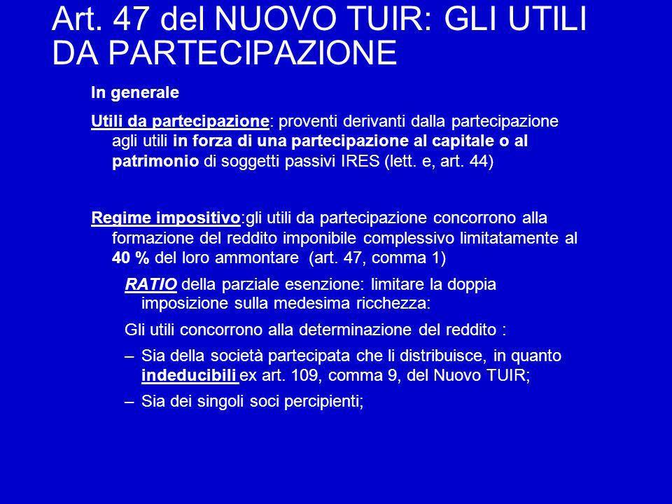 Art. 47 del NUOVO TUIR: GLI UTILI DA PARTECIPAZIONE In generale Utili da partecipazione: proventi derivanti dalla partecipazione agli utili in forza d