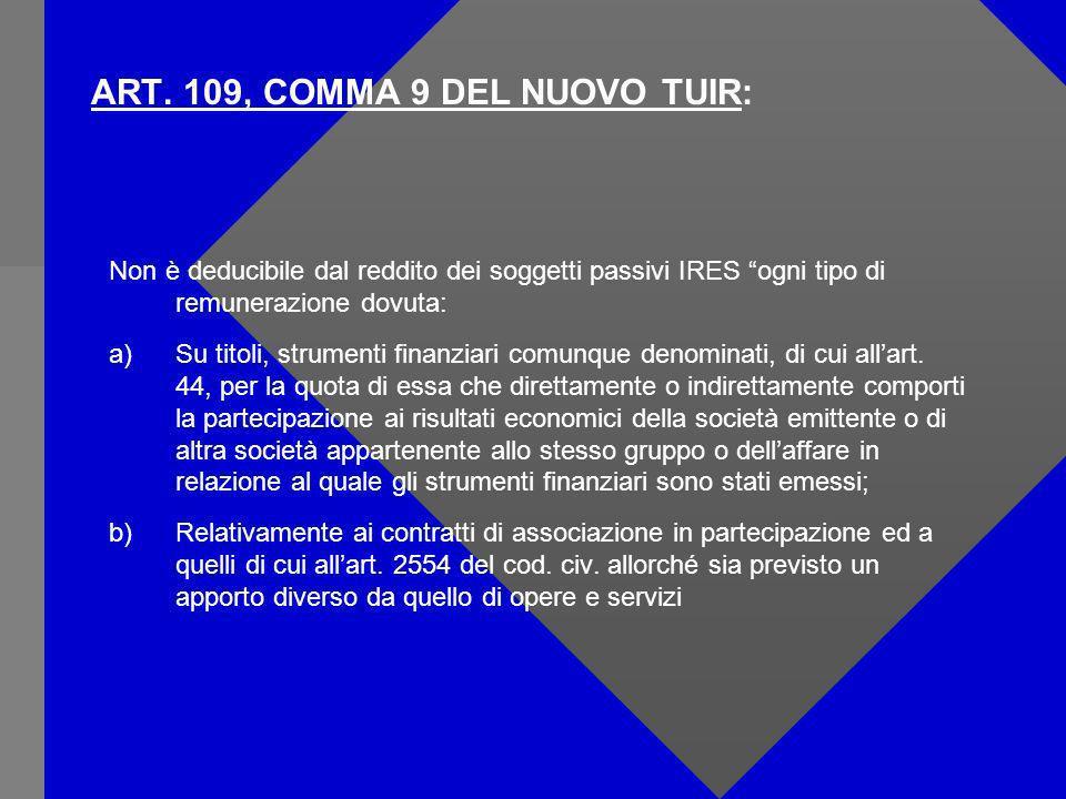 ART. 109, COMMA 9 DEL NUOVO TUIR: Non è deducibile dal reddito dei soggetti passivi IRES ogni tipo di remunerazione dovuta: a)Su titoli, strumenti fin