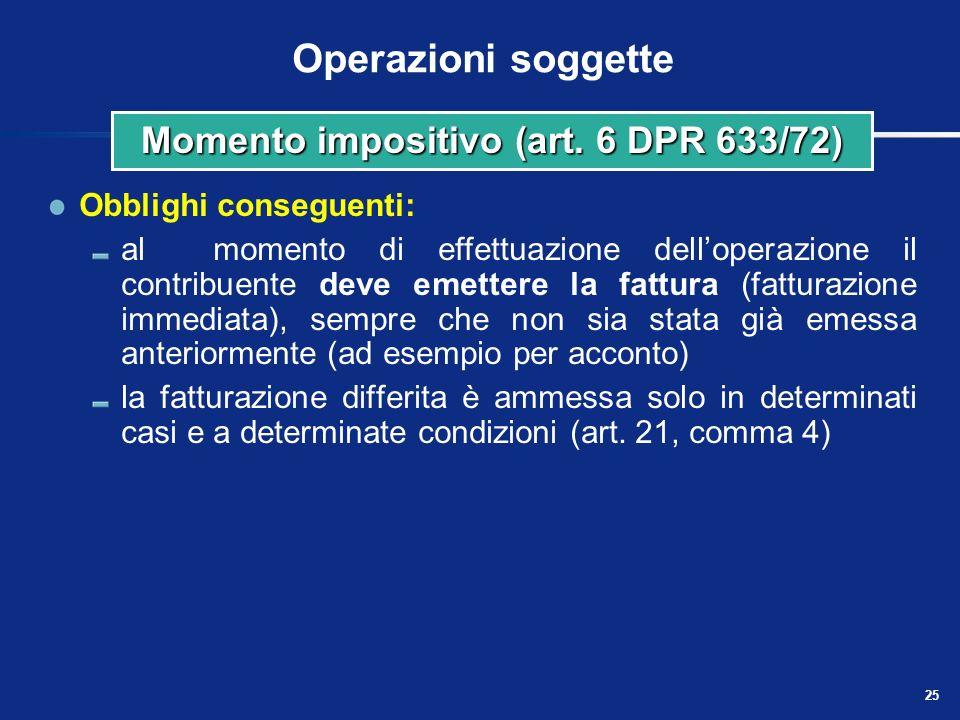 24 Operazioni soggette Eccezioni alle regole generali sopra delineate - le cessioni e per le prestazioni fatte allo Stato, agli organi dello Stato, ag