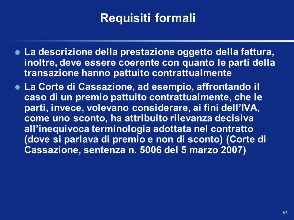 63 Requisiti formali Larticolo 21, secondo comma del DPR 633/72 annovera tra gli elementi essenziali che devono essere indicati in una fattura, la nat