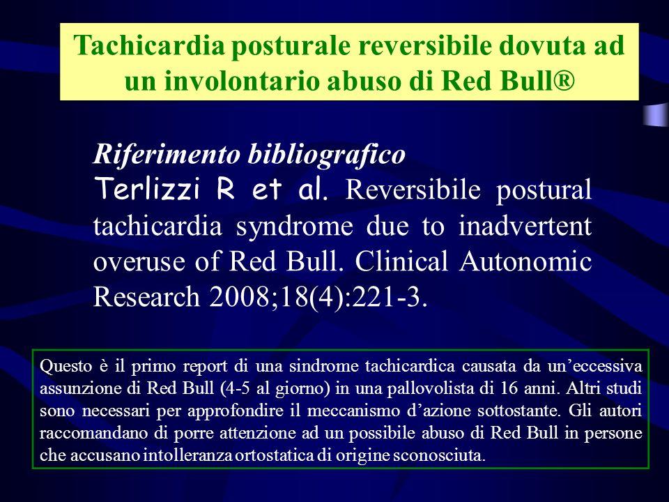 Tachicardia posturale reversibile dovuta ad un involontario abuso di Red Bull® Riferimento bibliografico Terlizzi R et al. Reversibile postural tachic