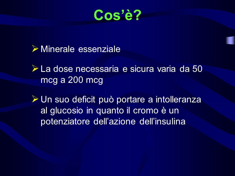 Cosè? Minerale essenziale La dose necessaria e sicura varia da 50 mcg a 200 mcg Un suo deficit può portare a intolleranza al glucosio in quanto il cro